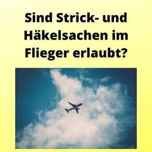 Sind Strick- und Häkelsachen im Flieger erlaubt