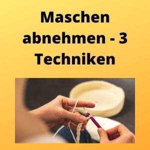 Maschen abnehmen - 3 Techniken