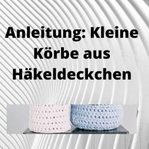 Anleitung Kleine Körbe aus Häkeldeckchen
